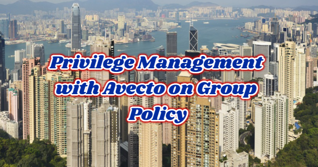 Privilege Management with Avecto on Group Policy