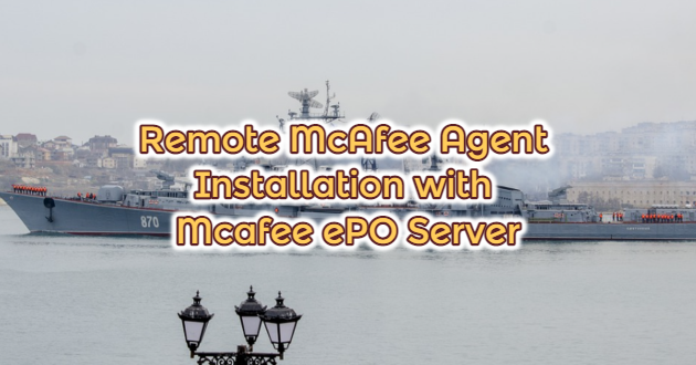 Remote McAfee Agent Installation with Mcafee ePO Server