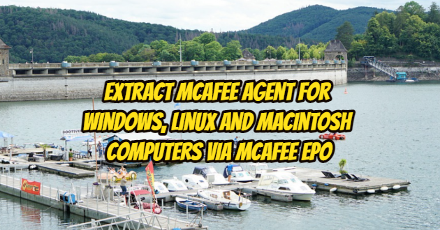 Extract Mcafee agent for Windows, Linux and Macintosh Computers via Mcafee ePO