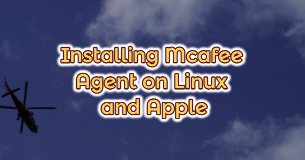 Installing Mcafee Agent on Linux and Apple