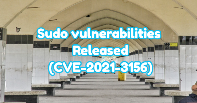 Sudo vulnerabilities Released – (CVE-2021-3156)