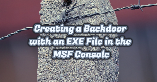 Creating a Backdoor with an EXE File in the MSF Console