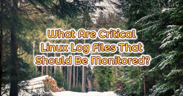 What Are Critical Linux Log Files That Should Be Monitored?