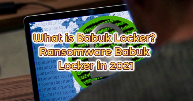 What is Babuk Locker? Ransomware Babuk Locker in 2021