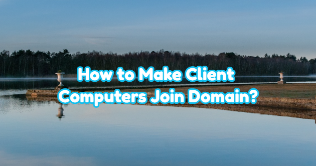 How to Make Client Computers Join Domain?