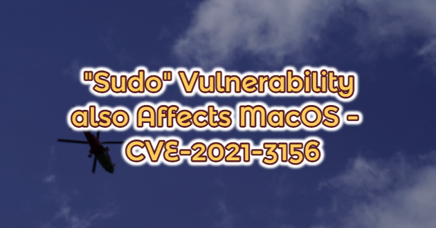 """Sudo"" Vulnerability also Affects MacOS – CVE-2021-3156"
