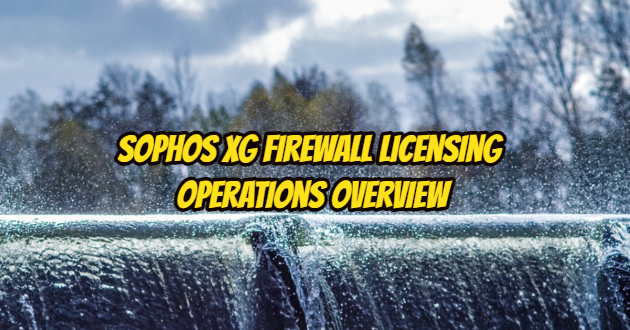 Sophos XG Firewall Licensing Operations Overview