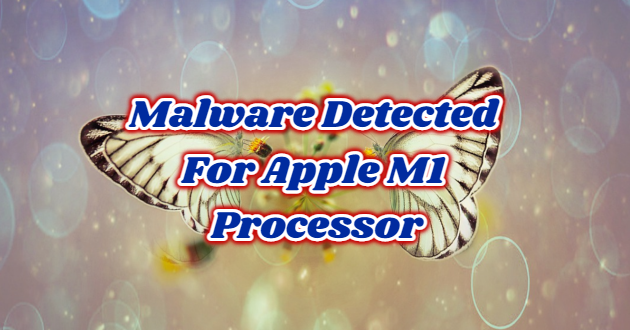 Malware Detected For Apple M1 Processor