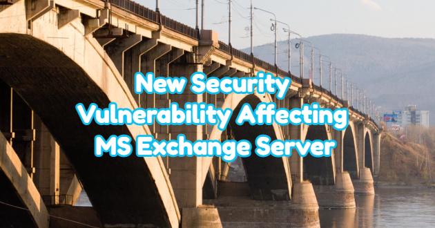 New Security Vulnerability Affecting MS Exchange Server