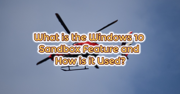 What is the Windows 10 Sandbox Feature and How is it Used?