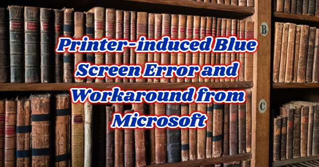 Printer-induced Blue Screen Error and Workaround from Microsoft