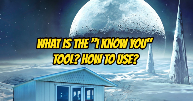 "What is the ""I Know You"" Tool? How to Use?"