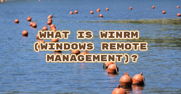What is WinRM (Windows Remote Management)?