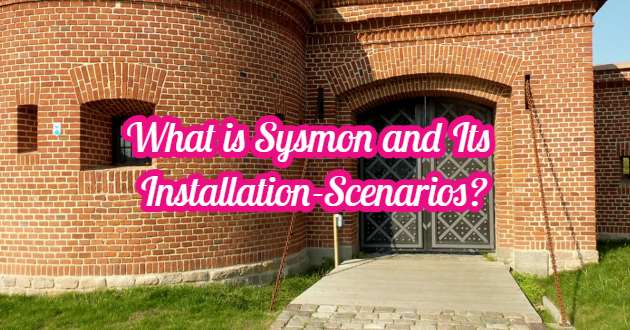 What is Sysmon and Its Installation-Scenarios?