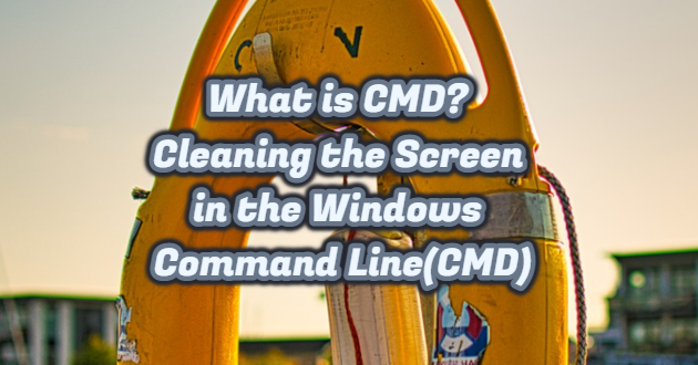 What is CMD? Cleaning the Screen in the Windows Command Line(CMD)