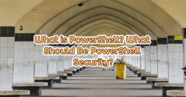 What is PowerShell? What Should Be PowerShell Security?