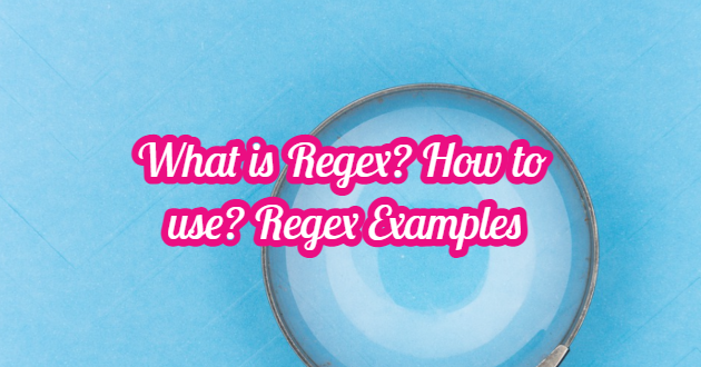 What is Regex? How to use? Regex Examples