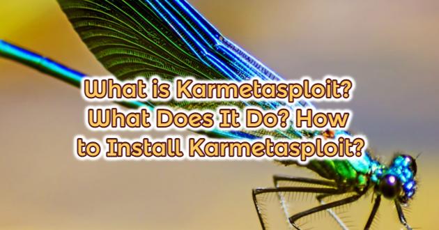 What is Karmetasploit? What Does It Do? How to Install Karmetasploit?