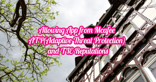 Allowing App from Mcafee ATP(Adaptive Threat Protection) and TIE Reputations