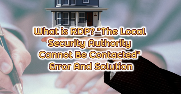 """What is RDP? """"The Local Security Authority Cannot Be Contacted"""" Error And Solution"""