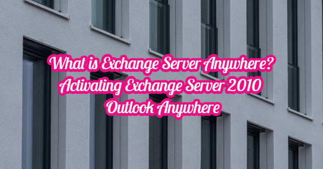 What is Exchange Server Anywhere? Activating Exchange Server 2010 Outlook Anywhere