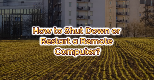 How to Shut Down or Restart a Remote Computer?
