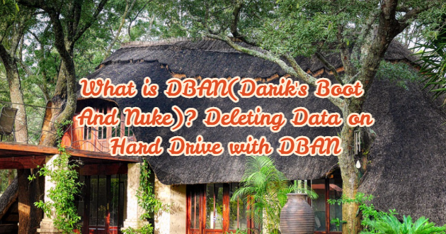 What is DBAN(Darik's Boot And Nuke)? Deleting Data on Hard Drive with DBAN