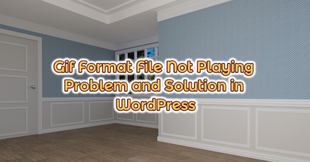 Gif Format File Not Playing Problem and Solution in WordPress