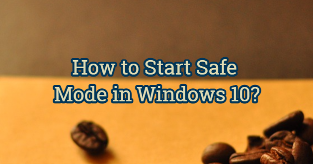 How to Start Safe Mode in Windows 10?