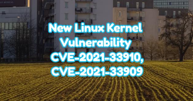 New Linux Kernel Vulnerability – CVE-2021-33910,CVE-2021-33909