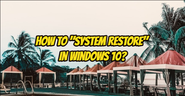 """How to """"System Restore"""" in Windows 10?"""