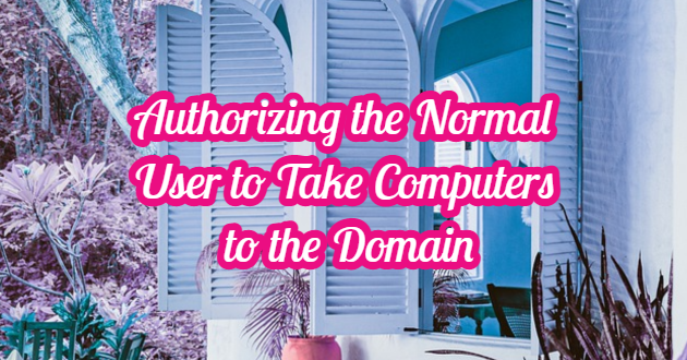 Authorizing the Normal User to Take Computers to the Domain