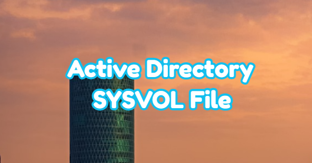 What is Active Directory SYSVOL File?