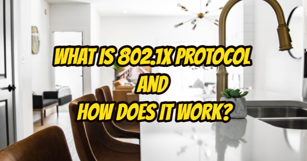 What Is 802.1x Protocol and How Does It Work?