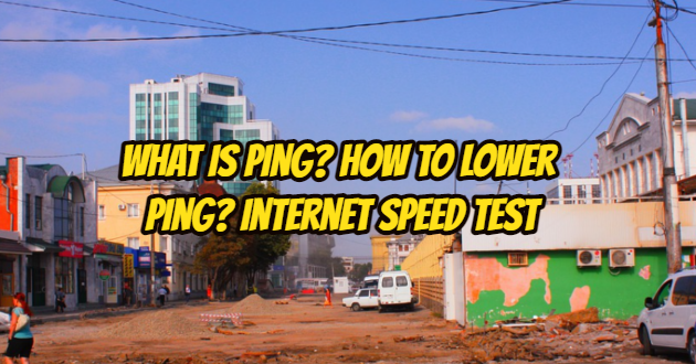 What is Ping? How to Lower Ping? Internet Speed Test