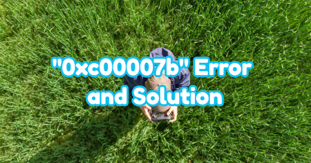 """""""0xc00007b"""" Error and Solution"""