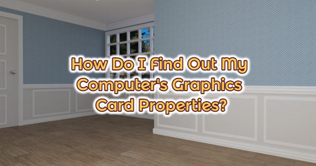 How Do I Find Out My Computer's Graphics Card Properties?