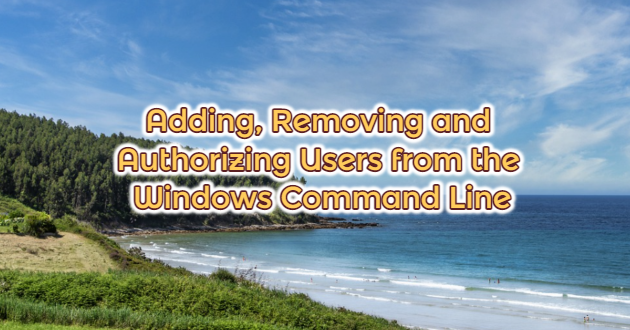 Adding, Removing and Authorizing Users from the Windows Command Line