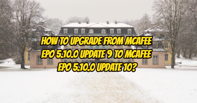 How to Upgrade from McAfee ePO 5.10.0 Update 9 to McAfee ePO 5.10.0 Update 10?