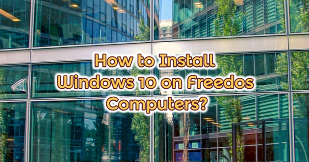 How to Install Windows 10 on Freedos Computers?