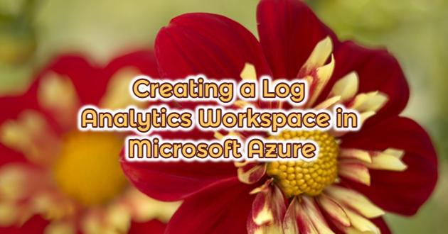 Creating a Log Analytics Workspace in Microsoft Azure