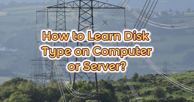How to Learn Disk Type on Computer or Server?