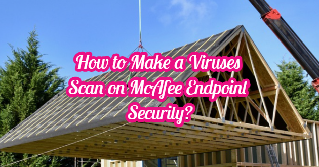 How to Make a Viruses Scan on McAfee Endpoint Security?