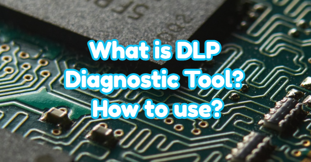 What is DLP Diagnostic Tool? How to Use?
