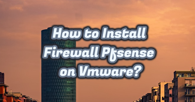 How to Install Firewall Pfsense on Vmware?