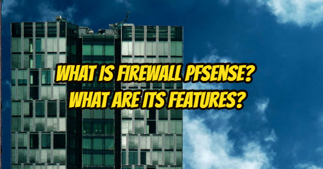 What is Firewall Pfsense? What are its Features?