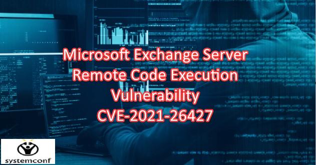 Microsoft Exchange Server Remote Code Execution Vulnerability – CVE-2021-26427